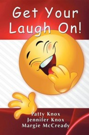 Get Your Laugh on  -     By: Jennifer Knox, Patty Knox, Margie McCready
