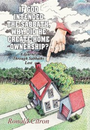 If God Intended the Sabbath, Why Did He Create Home Ownership?: A Journey Through Sabbaths Lost  -     By: Ronald Citron