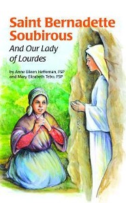 Saint Bernadette Soubirous: And Our Lady of Lourdes  -     By: Anne Elieen Heffernan, Mary Elizabeth Tebo
