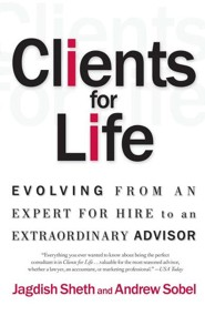 Clients for Life: Evolving from an Expert-For-Hire to an Extraordinary Adviser  -     By: Jagdish N. Sheth, Andrew C. Sobel