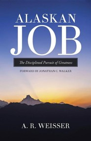 Alaskan Job: The Disciplined Pursuit of Greatness  -     By: A.R. Weisser