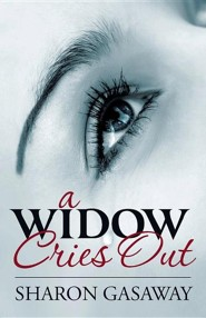 A Widow Cries Out  -     By: Sharon Gasaway