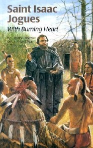 Saint Isaac Jogues: With Burning Heart  -     By: Christine Virginia Orfeo, Mary Elizabeth Tebo     Illustrated By: Barbara Kiwak