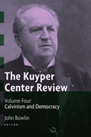 The Kuyper Center Review, Volume 4: Calvinism and Democracy  -     By: John Bowlin