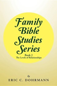 Family Bible Studies Series: Book 2 -The Levels of Relationships