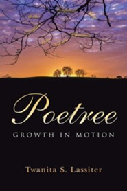Poetree: Growth in Motion  -     By: Twanita S. Lassiter