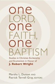 One Lord, One Faith, One Baptism  -     By: Marsha L. Dutton, Patrick T. Gray