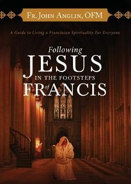 Following Jesus in the Footsteps of Francis  -     By: John Anglin