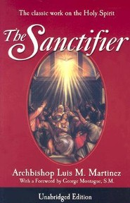 The Sanctifier: The Classic Work on the Holy Spirit  -     By: Luis M. Martinez, M. Aquinas, George T. Montague