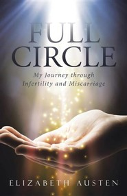 Full Circle: My Journey Through Infertility and Miscarriage