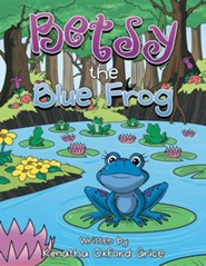 Betsy the Blue Frog  -     By: Kimatha Oxford Grice