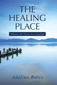 The Healing Place: Where All Hurts Are Healed  -     By: Adaline Bates