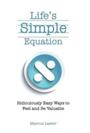 Life's Simple Equation: Ridiculously Easy Ways to Feel and Be Valuable  -     By: Marcus Laster