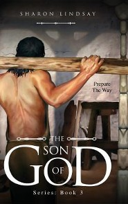 The Son of God Series: Book 3  -     By: Sharon Lindsay