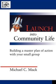 Launch Into Community Life: Building a Master Plan of Action with Your Small Group