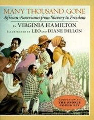 Many Thousand Gone: African Americans from Slavery to Freedom  -     By: Virginia Hamilton     Illustrated By: Leo Dillon, Diane Dillon