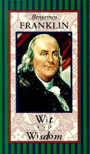 Benjamin Franklin: Wit and Wisdom