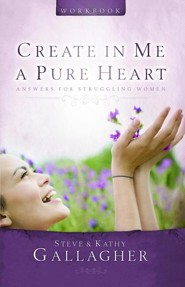 Create in Me a Pure Heart Workbook: Answers for Struggling Women  -     By: Kathy Gallagher, Steve Gallagher