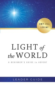 Light of the World: A Beginner's Guide to Advent, Leader Guide