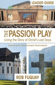 The Passion Play: Living the Story of Christ's Last Days, Leader Guide