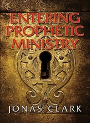 Entering Prophetic Ministry  -     By: Jonas A. Clark