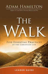 The Walk: Five Essential Practices of the Christian Life, Leader Guide