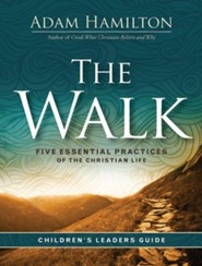 The Walk Children's: Five Essential Practices of the Christian Life, Leader Guide