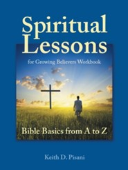 Spiritual Lessons for Growing Believers Workbook: Bible Basics from A to Z