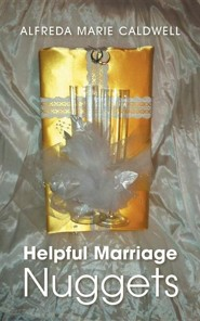 Helpful Marriage Nuggets  -     By: Alfreda Marie Caldwell