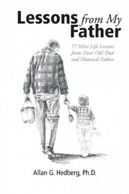 Lessons from My Father: 77 Mini Life Lessons from Dear Old Dad and Historical Fathers  -     By: Allan G. Hedberg