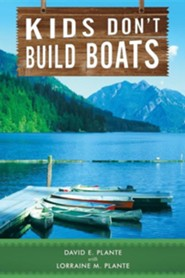 Kids Don't Build Boats  -     By: David E. Plante, Lorraine M. Plante
