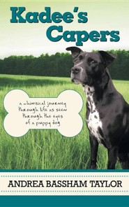 Kadee's Capers: A Whimsical Journey Through Life as Seen Through the Eyes of a Puppy Dog  -     By: Andrea Bassham Taylor