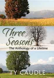 Three Seasons: The Anthology of a Lifetime  -     By: Ty Caudle