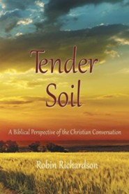 Tender Soil: A Biblical Perspective of the Christian Conversation  -     By: Robin Richardson