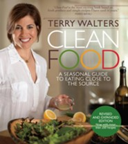 Clean Food Revised Edition: A Seasonal Guide to Eating Close to the Source with More Than 200 Recipes for a Healthy and Sustainable You  -     By: Terry Walters