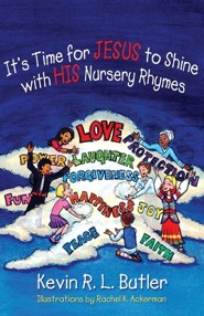It's Time for Jesus to Shine with His Nursery Rhymes  -     By: Kevin R.L. Butler