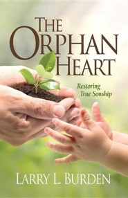 The Orphan Heart: Restoring True Sonship  -     By: Larry L. Burden