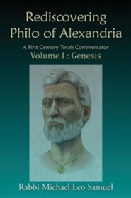 Rediscovering Philo of Alexandria: A First Century Torah Commentator Volume I: Genesis