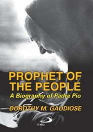 Prophet of the People: A Biography of Padre Pio, Edition 0012  -     By: Dorothy M. Gaudiose
