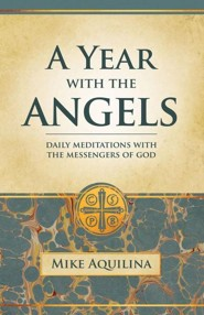 A Year with the Angels  -     By: Mike Aquilina