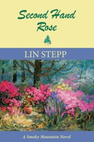 Second Hand Rose: A Smoky Mountain Novel  -     By: Lin Stepp