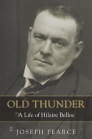 Old Thunder: A Life of Hilaire Belloc  -     By: Joseph Pearce