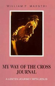 My Way of the Cross Journal: A Lenten Journey with Jesus  -     By: William F. Maestri