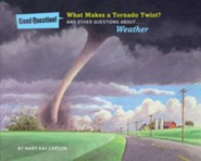 What Makes a Tornado Twist?: And Other Questions About. ..Weather  -     By: Mary Kay Carson     Illustrated By: Louis Mackay