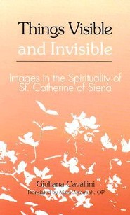 Things Visible and Invisible: Images in the Spirituality of St. Catherine of Siena  -     By: Giuliana Cavallini, Mary Jeremiah