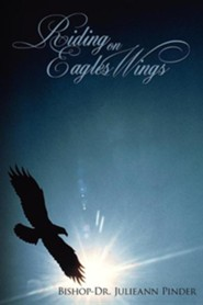 Riding on Eagles Wings  -     By: Bishop Julieann Pinder
