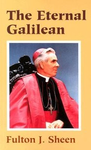 The Eternal Galilean  -     By: Fulton J. Sheen