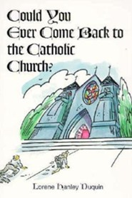 Could You Ever Come Back to the Catholic Church?  -     By: Lorene H. Duquin
