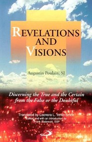 Revelations and Visions: Discerning the True and the Certain from the False or the Doubtful  -     Edited By: Frank Sadowski     Translated By: Leondra L. Smith     By: Augustin Poulain