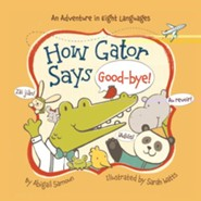How Gator Says Good-bye!  -     By: Abigail Samoun     Illustrated By: Sarah Watts